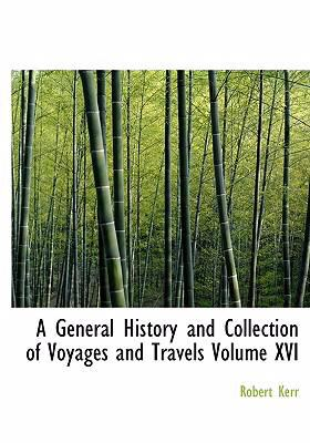 A General History and Collection of Voyages and Travels Volume XVI 9780554259536