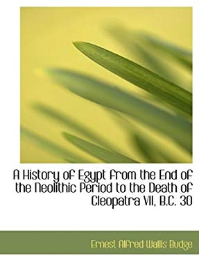 A History of Egypt from the End of the Neolithic Period to the Death of Cleopatra VII, B.C. 30 9780554720272