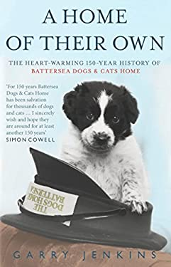 A Home of Their Own: The Heart-Warming 150-Year History of Battersea Dogs & Cats Home 9780553820010