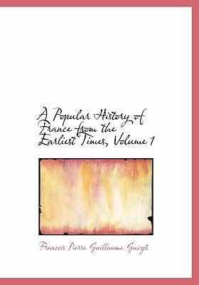 A Popular History of France from the Earliest Times, Volume 1 9780554240725