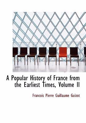 A Popular History of France from the Earliest Times, Volume II 9780554240732