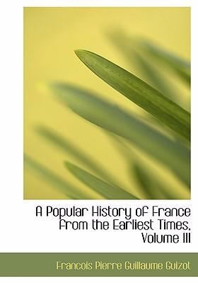 A Popular History of France from the Earliest Times, Volume III 9780554240749