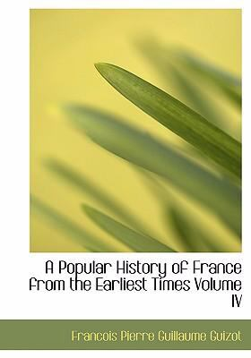 A Popular History of France from the Earliest Times Volume IV 9780554240756