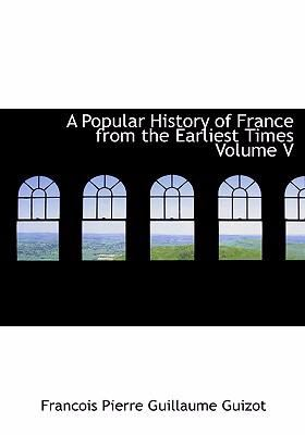A Popular History of France from the Earliest Times Volume V 9780554240763