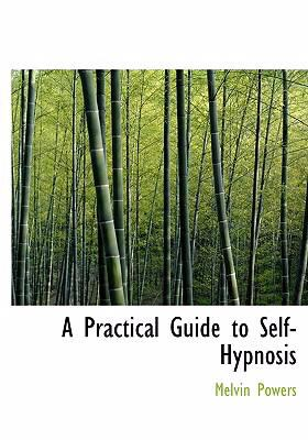 A Practical Guide to Self-Hypnosis 9780554302072