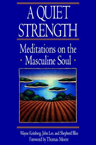 A Quiet Strength: Meditations on the Masculine Soul 9780553351217
