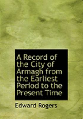 A Record of the City of Armagh from the Earliest Period to the Present Time 9780554846118
