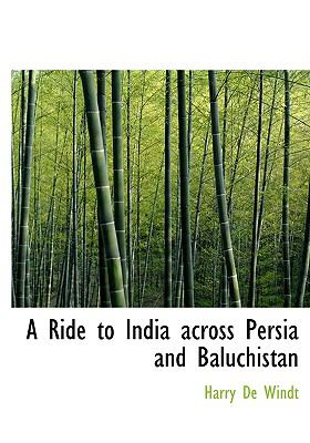 A Ride to India Across Persia and Baluchistan 9780554234915
