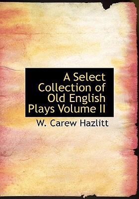A Select Collection of Old English Plays Volume II 9780554230047