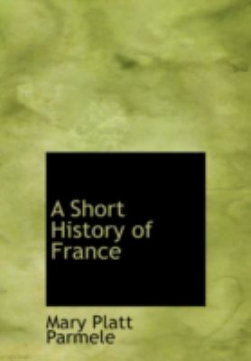 A Short History of France 9780554261881