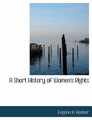 A Short History of Women's Rights 9780554712215