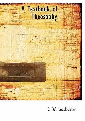 A Textbook of Theosophy 9780554244266