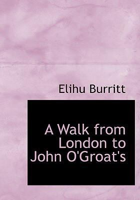 A Walk from London to John O'Groat's 9780554269979