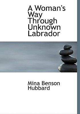 A Woman's Way Through Unknown Labrador 9780554219998