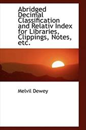 Abridged Decimal Classification and Relativ Index for Libraries, Clippings, Notes, Etc.
