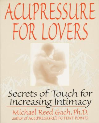 Acupressure for Lovers: Secrets of Touch for Increasing Intimacy 9780553374018