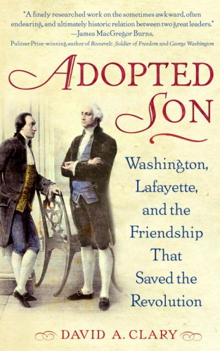 Adopted Son: Washington, Lafayette, and the Friendship That Saved the Revolution 9780553383454