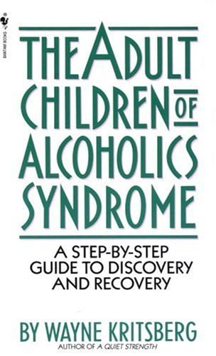 Adult Children of Alcoholics Syndrome: A Step by Step Guide to Discovery and Recovery 9780553272796