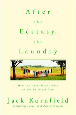 After the Ecstasy, the Laundry: How the Heart Grows Wise on the Spiritual Path 9780553378290