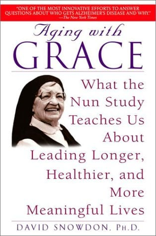 Aging with Grace: What the Nun Study Teaches Us about Leading Longer, Healthier, and More Meaningful Lives 9780553380927