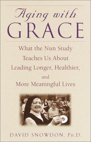 Aging with Grace: What the Nun Study Teaches Us about Leading Longer, Healthier and More Meaningful Lives 9780553801637