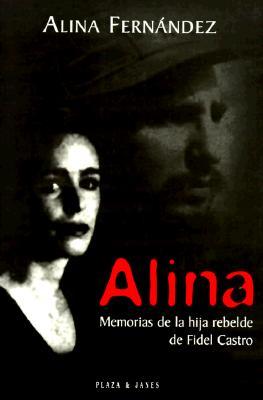 Alina: Memorias de La Hija Rebeled de Fidel Castro 9780553060683