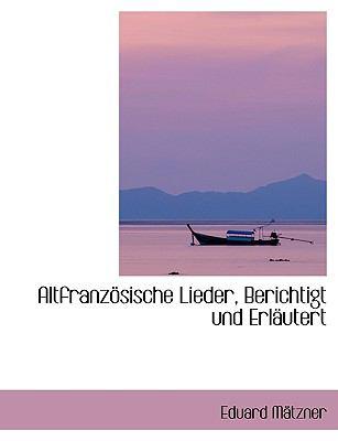 Altfranzapsische Lieder, Berichtigt Und Erlacutert 9780554403649