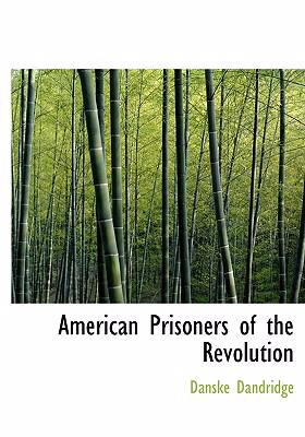 American Prisoners of the Revolution 9780554223537