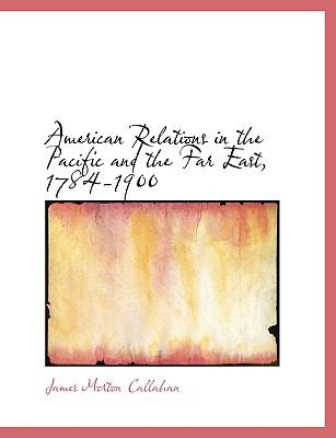 American Relations in the Pacific and the Far East, 1784-1900 9780554676029