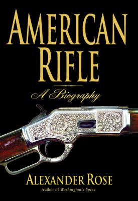American Rifle: A Biography 9780553805178