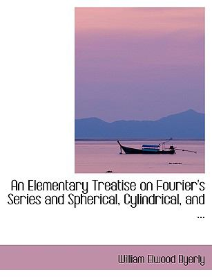 An Elementary Treatise on Fourier's Series and Spherical, Cylindrical, and ... 9780554418025