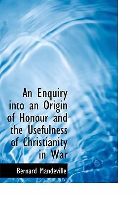 An Enquiry Into an Origin of Honour and the Usefulness of Christianity in War 9780554277509