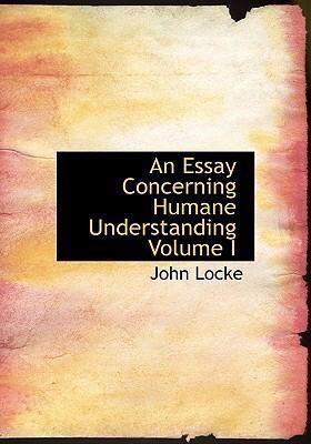 An Essay Concerning Humane Understanding Volume I 9780554233666