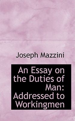 an essay on the duties of man addressed to workingmen Mazzini, on the duties of man (1898), chapter v joseph mazzini, an essay on the duties of man addressed to workingmen addressed to workingmen, giuseppe mazzini.