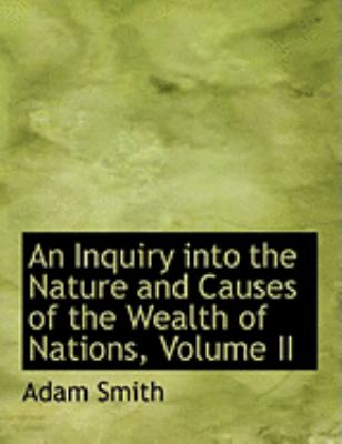 An Inquiry Into the Nature and Causes of the Wealth of Nations, Volume II 9780559040184
