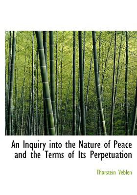 An Inquiry Into the Nature of Peace and the Terms of Its Perpetuation 9780554287652