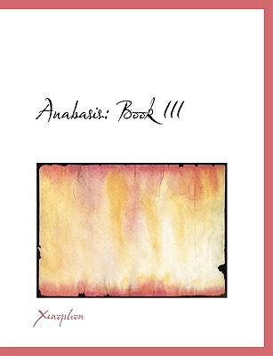 Anabasis: Book III (Large Print Edition) 9780554526324