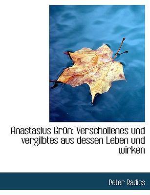 Anastasius Gra1/4n: Verschollenes Und Vergilbtes Aus Dessen Leben Und Wirken (Large Print Edition) 9780554737980