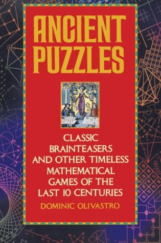 Ancient Puzzles: Classic Brainteasers and Other Timeless Mathematical Games of the Last Ten Centuries 9780553372977
