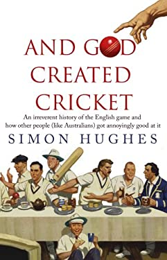 And God Created Cricket: An Irreverent History of the English Game and How Other People (Like Australians) Got Annoyingly Good at It 9780552775069