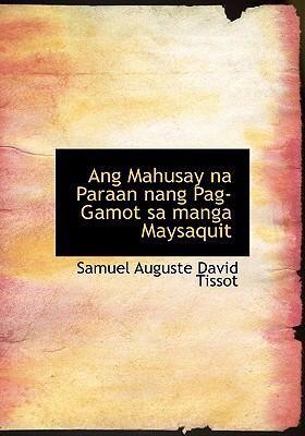 Ang Mahusay Na Paraan Nang Pag-Gamot Sa Manga Maysaquit 9780554224886