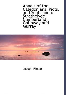 Annals of the Caledonians, Picts, and Scots and of Strathclyde, Cumberland, Galloway and Murray 9780554481937