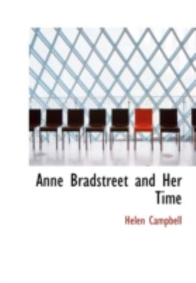 Anne Bradstreet and Her Time 9780554237930