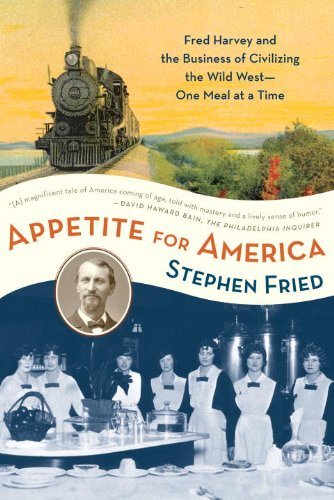 Appetite for America: Fred Harvey and the Business of Civilizing the Wild West--One Meal at a Time 9780553383485
