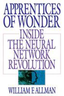 Apprentices of Wonder: Inside the Neural Network Revolution 9780553349467