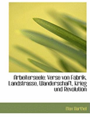 Arbeiterseele: Verse Von Fabrik, Landstrasse, Wanderschaft, Krieg Und Revolution (Large Print Edition) 9780554803302