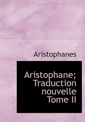 Aristophane; Traduction Nouvelle Tome II 9780554284101