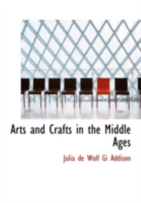Arts and Crafts in the Middle Ages 9780554239002