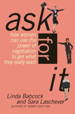 Ask for It: How Women Can Use the Power of Negotiation to Get What They Really Want 9780553383751