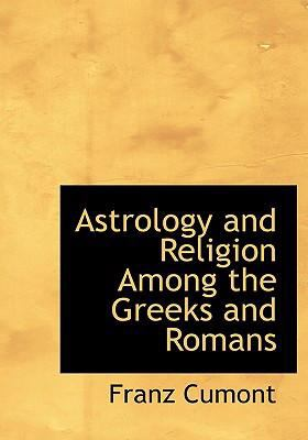 Astrology and Religion Among the Greeks and Romans 9780554302645
